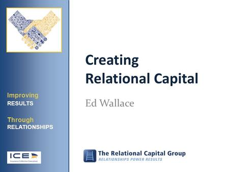 Creating Relational Capital Ed Wallace Improving RESULTS Through RELATIONSHIPS.
