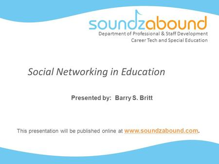 Department of Professional & Staff Development Career Tech and Special Education Social Networking in Education Presented by: Barry S. Britt This presentation.