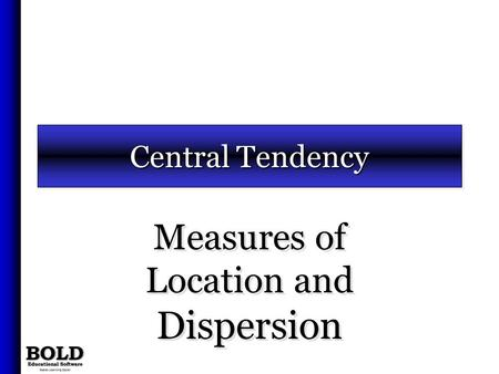 Measures of Location and Dispersion Central Tendency.