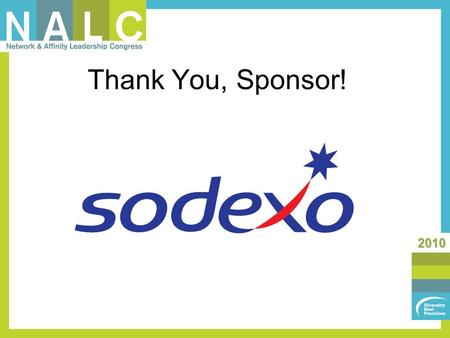 2010 Thank You, Sponsor!. 2010 New Leaders/ New Groups Track: Structure a Business Plan that Measures your ERGs Effectiveness Moderator: Brian Sorge /