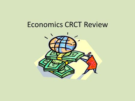 Economics CRCT Review ECONOMICS the study of how people or countries manage (choose to use) their limited resources by producing, exchanging, and using.