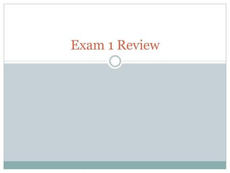 Exam 1 Review.