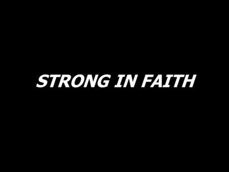 STRONG IN FAITH. Are you wonderin where it is youre goin? Are you wonderin where you need to be? Are you livin a life with no direction? Can you see?