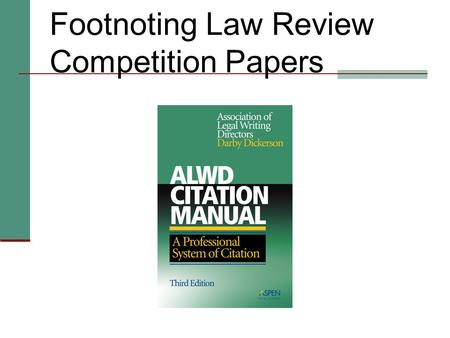 Footnoting Law Review Competition Papers Preliminary Points Look it up -- even if you think you know the answer. Guessing can be dangerous. Use the detailed.