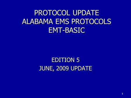 PROTOCOL UPDATE ALABAMA EMS PROTOCOLS EMT-BASIC EDITION 5 JUNE, 2009 UPDATE 1.
