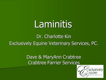 Laminitis Dr. Charlotte Kin Exclusively Equine Veterinary Services, PC. Dave & MaryAnn Crabtree Crabtree Farrier Services.