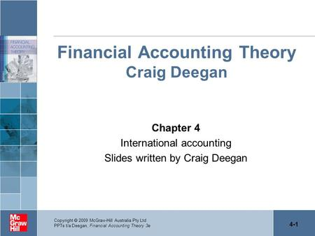 4-1 Copyright 2009 McGraw-Hill Australia Pty Ltd PPTs t/a Deegan, Financial Accounting Theory 3e Financial Accounting Theory Craig Deegan Chapter 4 International.