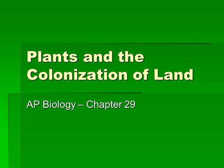 Plants and the Colonization of Land AP Biology – Chapter 29.