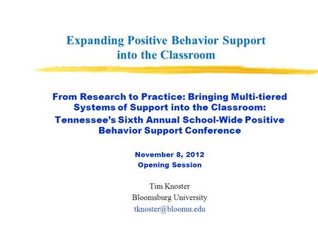 Expanding Positive Behavior Support into the Classroom From Research to Practice: Bringing Multi-tiered Systems of Support into the Classroom: Tennessees.