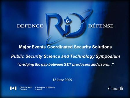 Defence R&D Canada R et D pour la défense Canada Major Events Coordinated Security Solutions Public Security Science and Technology Symposium bridging.