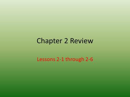 Chapter 2 Review Lessons 2-1 through 2-6. LESSON 2-1 Inductive Reasoning and Conjecturing.