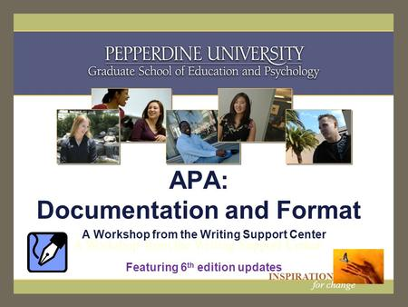 INSPIRATION for change APA: Documentation and Format A Workshop from the Writing Support Center Featuring 6 th edition updates.