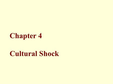 Chapter 4 Cultural Shock. © 2011 Pearson Education, Inc. publishing as Prentice Hall 2 Topics Stages of Cultural Shock Alleviating Cultural Shock Aspects.