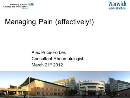 Managing Pain (effectively!) Alec Price-Forbes Consultant Rheumatologist March 21 st 2012.
