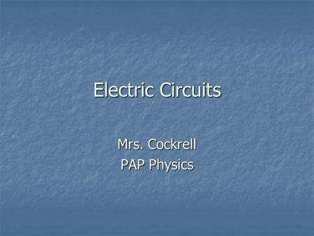 Electric Circuits Mrs. Cockrell PAP Physics. Electric Current Flow of electrical charge Flow of electrical charge The rate at which electric charges move.