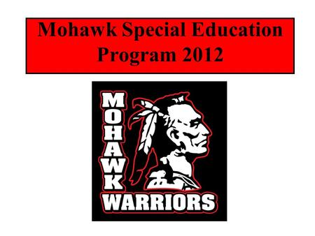 Mohawk Special Education Program 2012. Program Goals and Outcomes Life Skills Social/Communication Skills Functional Academics Vocational Skills Advocacy.