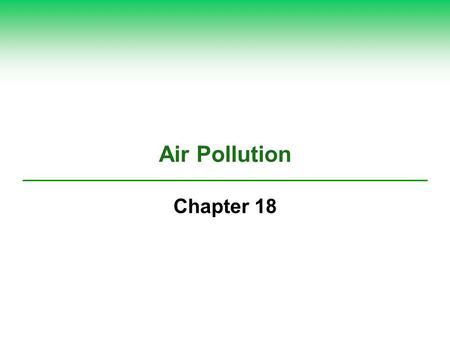 Air Pollution Chapter 18 Core Case Study: South Asias Massive Brown Cloud Asian Brown Cloud Causes clearing and burning forest for planting crops Burning.