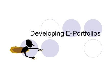 Developing E-Portfolios. What is a Portfolio? a collection of an individuals work purposeful representative self-directed exhibits individuals efforts,