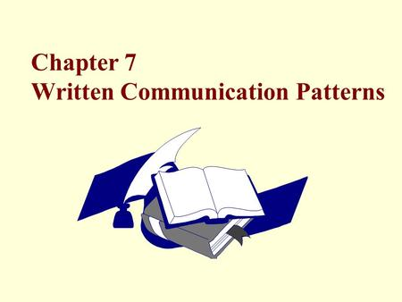 Chapter 7 Written Communication Patterns. © 2011 Pearson Education, Inc. publishing as Prentice Hall Written Communication Patterns International English.