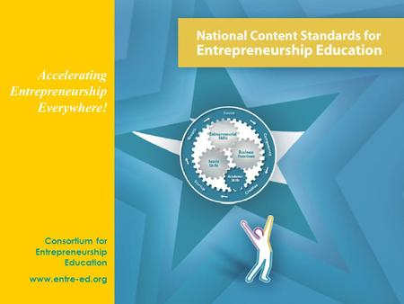 #1 Consortium for <strong>Entrepreneurship</strong> Education www.entre-ed.org Accelerating <strong>Entrepreneurship</strong> Everywhere!