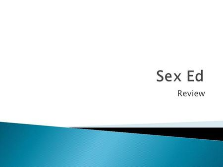 Sex Ed Review.