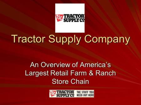 Tractor Supply Company An Overview of Americas Largest Retail Farm & Ranch Store Chain.