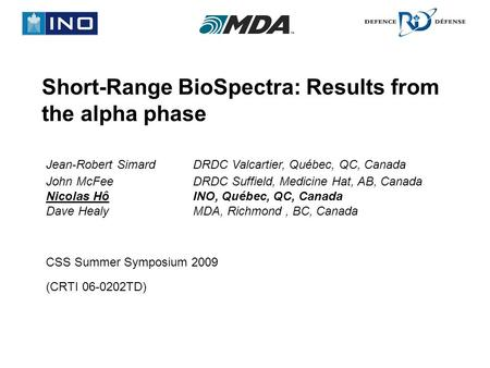 Short-Range BioSpectra: Results from the alpha phase CSS Summer Symposium 2009 (CRTI 06-0202TD) Jean-Robert SimardDRDC Valcartier, Québec, QC, Canada John.