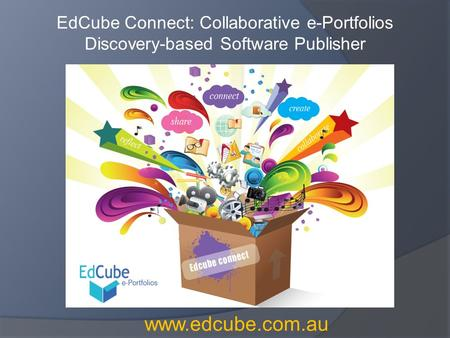 EdCube Connect: Collaborative e-Portfolios Discovery-based Software Publisher www.edcube.com.au.