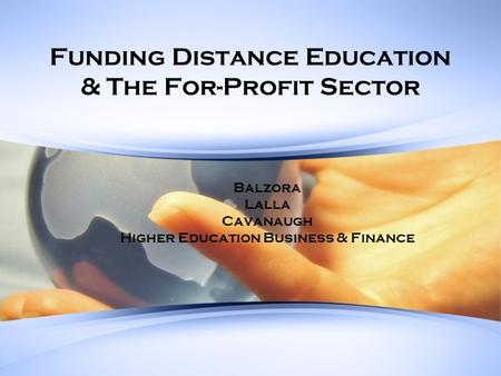 Funding Distance Education & The For-Profit Sector Balzora Lalla Cavanaugh Higher Education Business & Finance.
