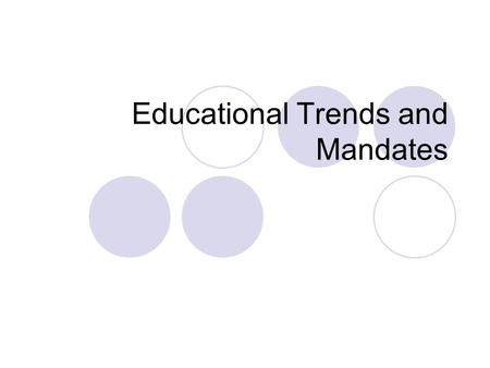 Educational Trends and Mandates. Mandates: Laws & Curriculum 1983: A Nation at Risk (National Commission on Excellence in Education, 1983). Mediocre educational.
