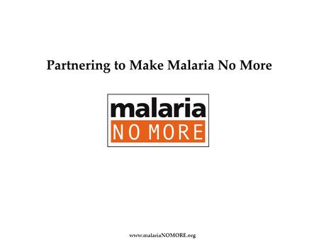 Partnering to Make Malaria No More