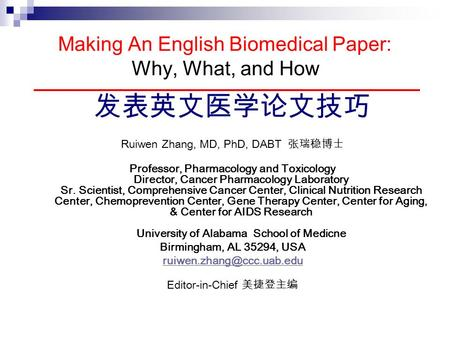 Making An English Biomedical Paper: Why, What, and How Ruiwen Zhang, MD, PhD, DABT Professor, Pharmacology and Toxicology Director, Cancer Pharmacology.