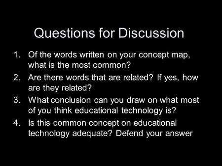 Questions for Discussion 1.Of the words written on your concept map, what is the most common? 2.Are there words that are related? If yes, how are they.