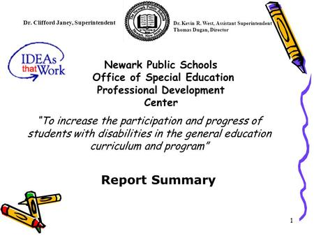 1 Newark Public Schools Office of Special Education Professional Development Center Dr. Clifford Janey, Superintendent Dr. Kevin R. West, Assistant Superintendent.