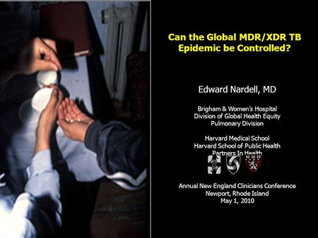 Edward Nardell, MD Brigham & Womens Hospital Division of Global Health Equity Pulmonary Division Harvard Medical School Harvard School of Public Health.