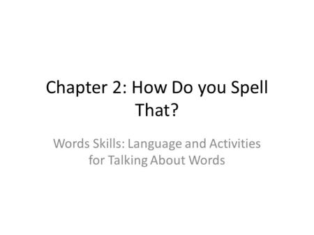 Chapter 2: How Do you Spell That?