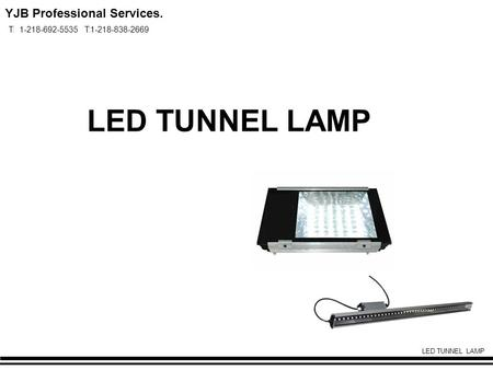 LED TUNNEL LAMP YJB Professional Services. T: 1-218-692-5535 T:1-218-838-2669.