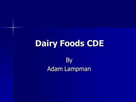 Dairy Foods CDE By Adam Lampman. Purpose To enhance learning activities relative to the quality production, processing, distribution, promotion, marketing,