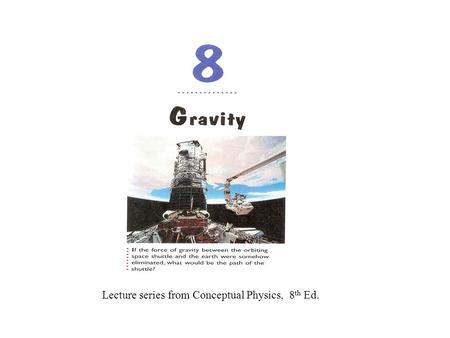 Lecture series from Conceptual Physics, 8 th Ed..