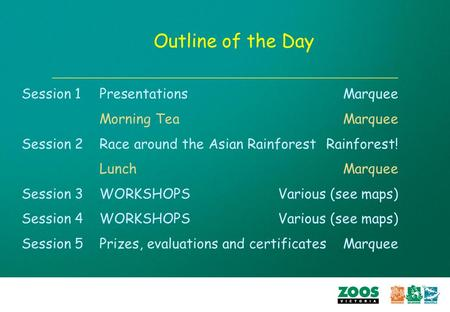 Outline of the Day Session 1Presentations Marquee Morning TeaMarquee Session 2Race around the Asian Rainforest Rainforest! LunchMarquee Session 3 WORKSHOPSVarious.