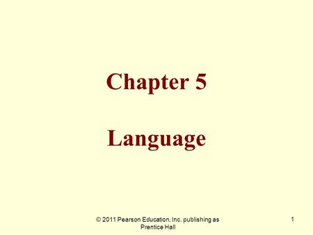 © 2011 Pearson Education, Inc. publishing as Prentice Hall 1 Chapter 5 Language.