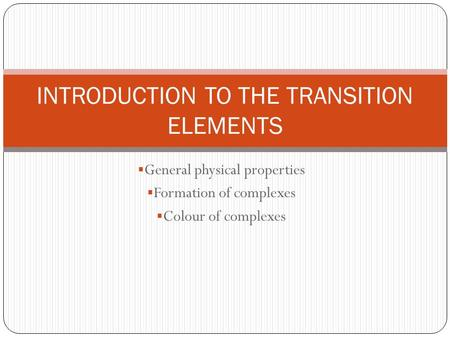 INTRODUCTION TO THE TRANSITION ELEMENTS