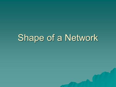 Shape of a Network.