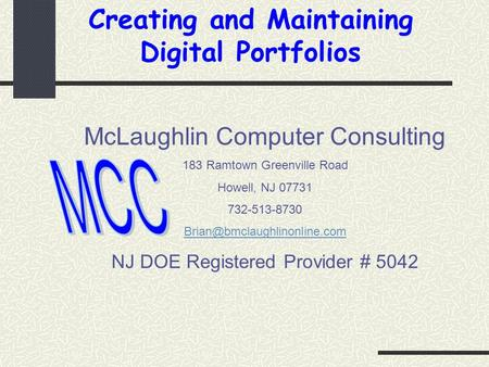 McLaughlin Computer Consulting 183 Ramtown Greenville Road Howell, NJ 07731 732-513-8730 NJ DOE Registered Provider # 5042.