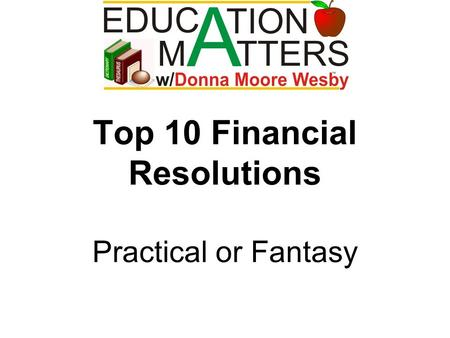Top 10 Financial Resolutions Practical or Fantasy.