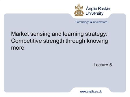 Market sensing and learning strategy: Competitive strength through knowing more Lecture 5 1.