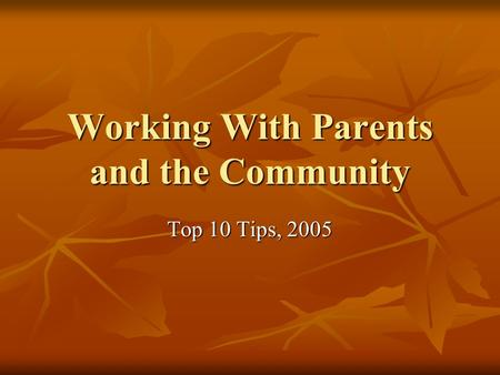 Working With Parents and the Community Top 10 Tips, 2005.