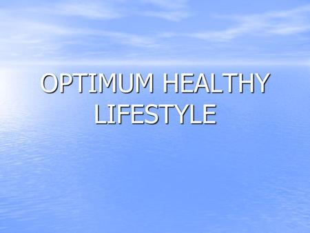 OPTIMUM HEALTHY LIFESTYLE. What is optimum healthy lifestyle ? What is optimum healthy lifestyle ? Understand how your body gains weight Understand how.