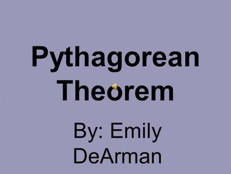 Pythagorean Theorem By: Emily DeArman. To the Justin Biebers - ONE TIME.