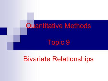 Quantitative Methods Topic 9 Bivariate Relationships